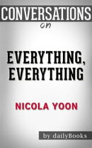 Everything, Everything: byNicola Yoon   Conversation Starters