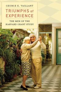 Triumphs of ExperienceThe Men of the Harvard Grant Study【電子書籍】[ George E. Vaillant ]