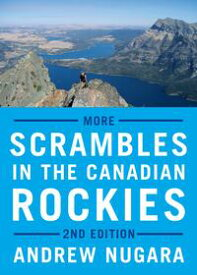 More Scrambles in the Canadian Rockies - Second Edition【電子書籍】[ Andrew Nugara ]