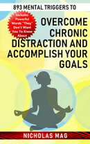 893 Mental Triggers to Overcome Chronic Distraction and Accomplish Your Goals