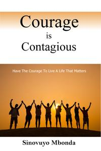 Courage is ContagiousDare to live a life that matter!【電子書籍】[ Sinovuyo Mbonda ]