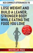 823 Correct Utterances to Lose Weight and Build a Leaner, Stronger Body While Eating the Food You Love