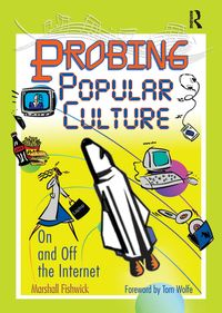 Probing Popular CultureOn and Off the Internet【電子書籍】[ Marshall Fishwick ]