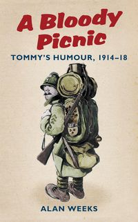 ABloodyPicnicTommy'sHumour,1914-18