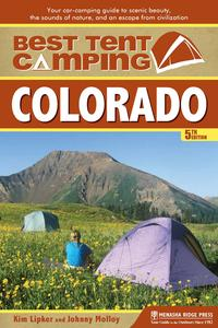 Best Tent Camping: ColoradoYour Car-Camping Guide to Scenic Beauty, the Sounds of Nature, and an Escape from Civilization【電子書籍】[ Kim Lipker ]