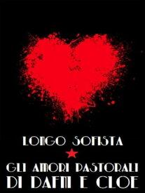 Gli amori pastorali di Dafni e Cloe【電子書籍】[ Longo Sofista ]