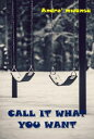 Call It What You Want【電子書籍】[ Andre' Mwansa ]