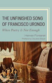 The Unfinished Song of Francisco UrondoWhen Poetry is Not Enough【電子書籍】[ Hernan Fontanet ]
