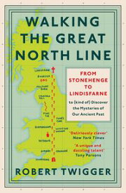 Walking the Great North LineFrom Stonehenge to Lindisfarne to Discover the Mysteries of Our Ancient Past【電子書籍】[ Robert Twigger ]