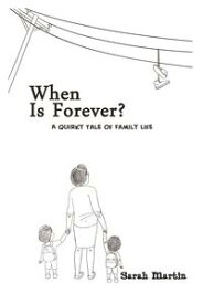 When Is Forever?A Quirky Tale of Family Life【電子書籍】[ Sarah Martin ]