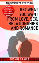 1402 Correct Words to Get What You Want from Love, Sex, Relationships and Romance