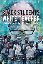 Black Students White TeacherRuminations and Lamentations【電子書籍】[ David A. Hancock ]