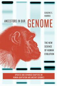 Ancestors in Our GenomeThe New Science of Human Evolution【電子書籍】[ Eugene E. Harris ]