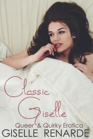 Classic Giselle: Queer and Quirky Erotica【電子書籍】[ Giselle Renarde ]