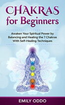 Chakras for Beginners: Awaken Your Spiritual Power by Balancing and Healing the 7 Chakras With Self-Healing …