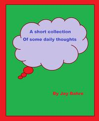 A Short Collection of Daily Thoughts【電子書籍】[ Jay Bahre ]