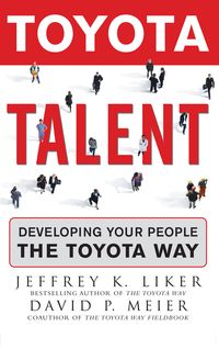 Toyota TalentDeveloping Your People the Toyota Way【電子書籍】[ David Meier ]