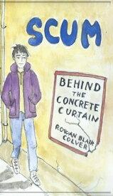 Scum: Behind The Concrete Curtain【電子書籍】[ Rowan Blair Colver ]