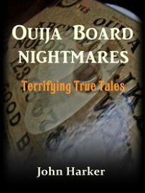 Ouija Board Nightmares: Terrifying True Tales【電子書籍】[ John Harker ]