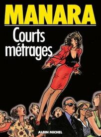 Courts M?trages【電子書籍】[ Milo Manara ]