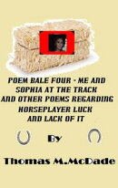 Poem Bale Four Me and Sophia at the Track and Other Poems Regarding Horseplayer Luck and Lack of It