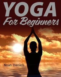 Yoga for Beginners【電子書籍】[ Noah Daniels ]