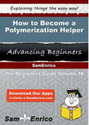 How to Become a Polymerization Helper