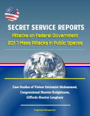 Secret Service Reports: Attacks on Federal Government, 2017 Mass Attacks in Public Spaces, Case Studies of V…