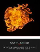 The Prose Works of Percy Bysshe Shelley: On the Devil, and Devils