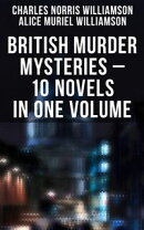 BRITISH MURDER MYSTERIES ? 10 Novels in One Volume: House by the Lock, Girl Who Had Nothing, Second Latchke…