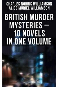 BRITISHMURDERMYSTERIES?10NovelsinOneVolume:HousebytheLock,GirlWhoHadNothing,SecondLatchkey,CastleofShadows,TheMotorMaid,GuestsofHercules,Brightenerandmore