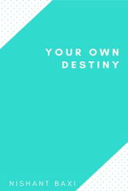 Your Own Destiny【電子書籍】[ Nishant Baxi ]