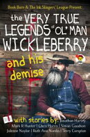 The Very True Legends of Ol' Man Wickleberry and his Demise: Ink Slingers' Anthlogy