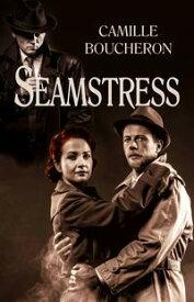 Seamstress【電子書籍】[ Camille Boucheron ]