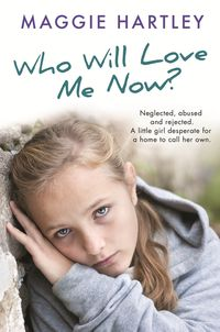 Who Will Love Me Now?Neglected, unloved and rejected. A little girl desperate for a home to call her own.【電子書籍】[ Maggie Hartley ]