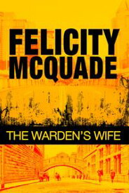 The Warden's Wife【電子書籍】[ Felicity McQuade ]