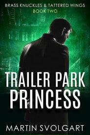 Trailer Park Princess【電子書籍】[ Martin Svolgart ]