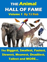 TheAnimalHallofFame-Volume1TheBiggest,Smallest,Fastest,Slowest,Meanest,Deadliest,TallestandMORE...(Age6andabove)