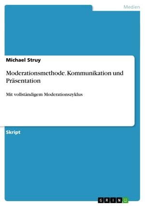 Moderationsmethode. Kommunikation und Pr?sentationMit vollst?ndigem Moderationszyklus【電子書籍】[ Michael Struy ]