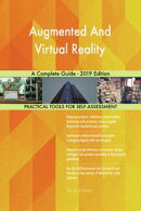 Augmented And Virtual Reality A Complete Guide - 2019 Edition