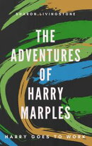 The Adventures of Harry Marples: Harry Goes To Work