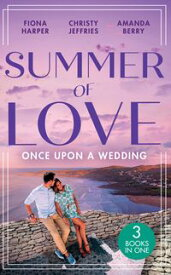 Summer Of Love: Once Upon A Wedding: Always the Best Man / Waking Up Wed / One Night with the Best Man【電子書籍】[ Fiona Harper ]