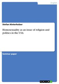 Homosexuality as an issue of religion and politics in the USA【電子書籍】[ Stefan Hinterholzer ]