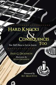 Hard Knocks & Consequences TooYou Still Have a Lot to Learn【電子書籍】[ Fred G. Dickenson ]