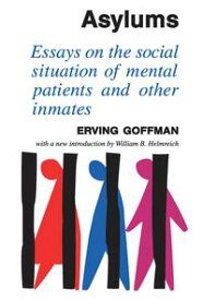 AsylumsEssays on the Social Situation of Mental Patients and Other Inmates【電子書籍】[ Erving Goffman ]