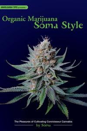 Organic Marijuana, Soma StyleThe Pleasures of Cultivating Connoisseur Cannabis【電子書籍】[ Soma ]