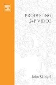 Producing 24p VideoCovers the Canon XL2 and the Panasonic DVX-100a DV Expert Series【電子書籍】[ John Skidgel ]