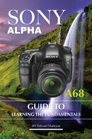 Sony Alpha A68: Guide to Learning the Fundamentals