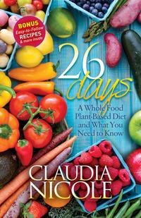 26 DaysA Whole Food Plant-Based Diet and What You Need to Know【電子書籍】[ Claudia Nicole ]