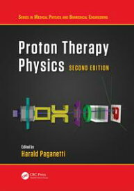 Proton Therapy Physics, Second Edition【電子書籍】